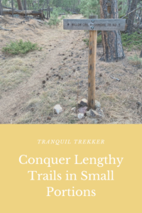 Are you frustrated by a lengthy trail you just haven't been able to finish? Read on for my advice on how to conquer these in small portions.