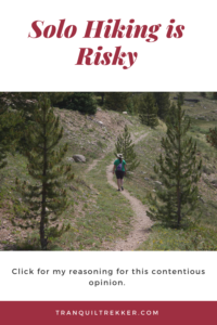 Solo hiking is very risky. I know this is a controversial opinion, but please read on for my reasoning based on personal experience.
